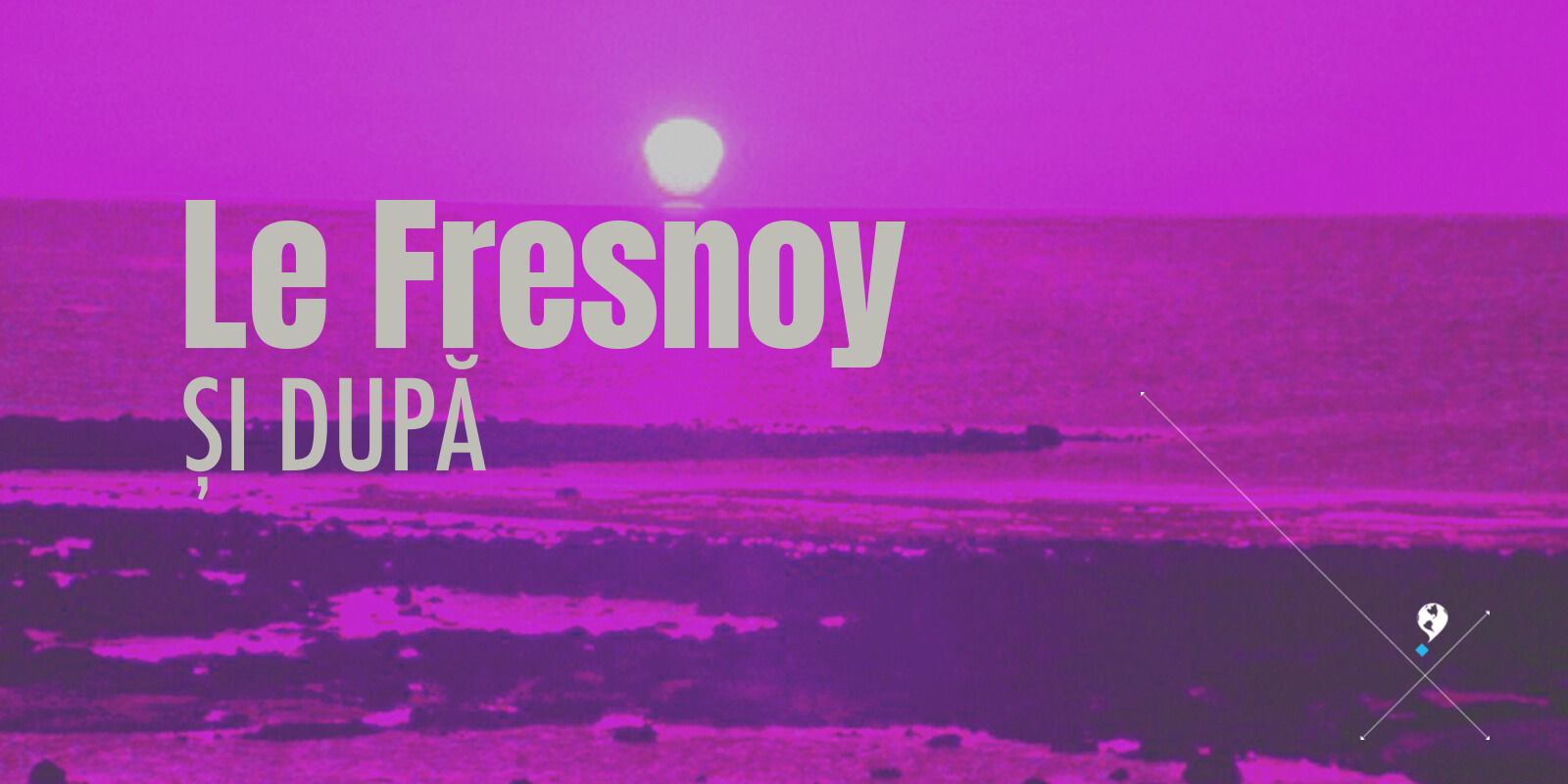 CINECLUB OWR ONLINE: LE FRESNOY ȘI DUPĂ